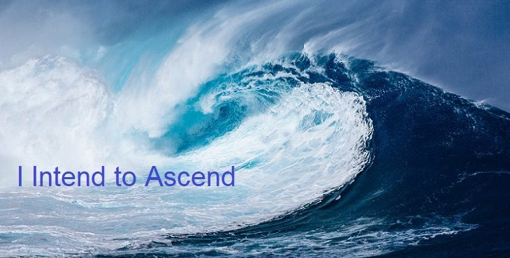 "Image of a gigantic wave with the powerful sentence of ""I Intend to Ascend."" Intents For Ascension"